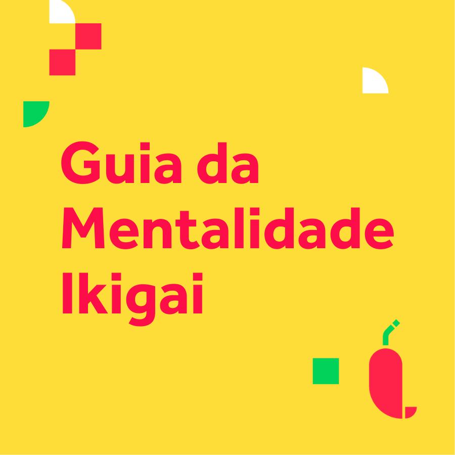 Guia da Mentalidade Ikigai