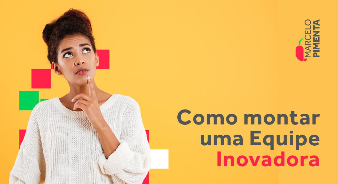 Marcelo Pimenta-O-que-e-mindset-inovador-e-como-montar-uma-equipe-revolucionario-blog3